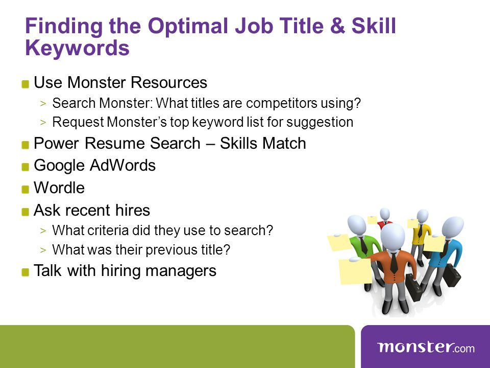 Finding the Optimal Job Title & Skill Keywords Use Monster Resources > Search Monster: What titles are competitors using.