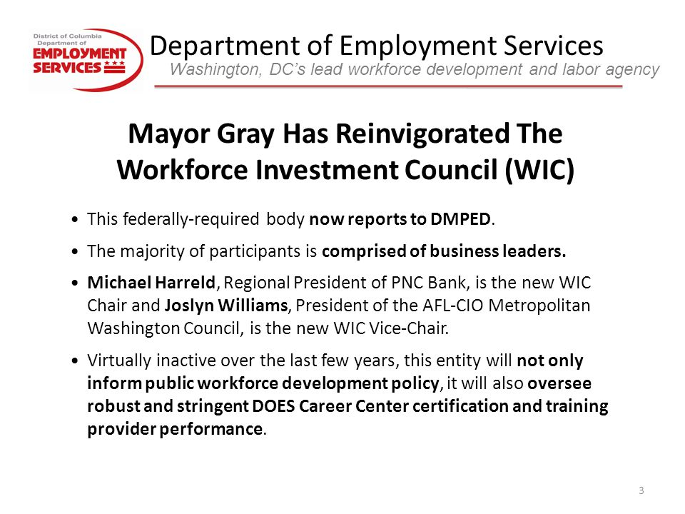 Department of Employment Services Washington, DC's lead workforce development and labor agency 4 Long touted as a best practice, DC will finally see the establishment of a Workforce Intermediary.