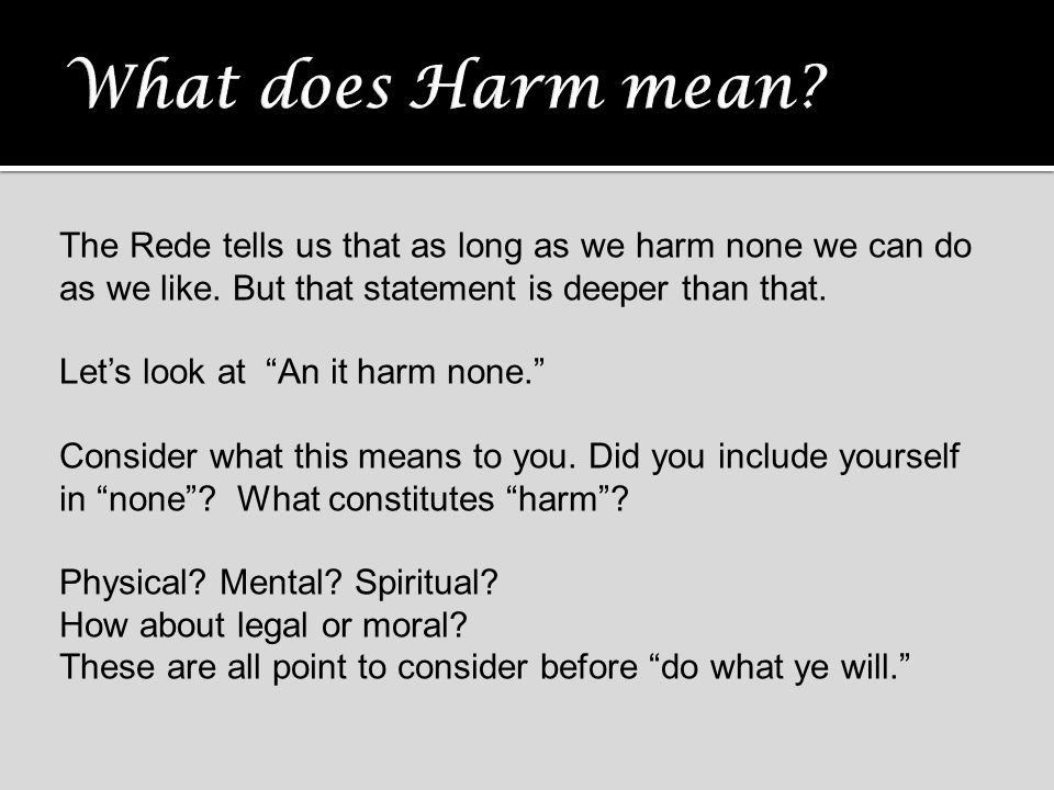 "The Rede tells us that as long as we harm none we can do as we like. But that statement is deeper than that. Let's look at ""An it harm none."" Consider"
