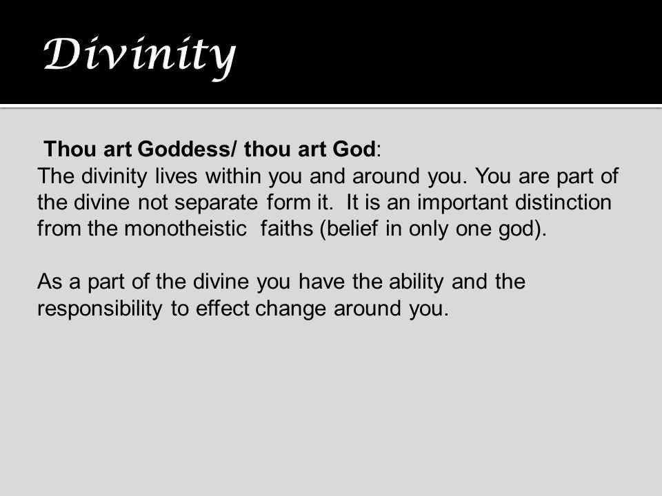 Thou art Goddess/ thou art God: The divinity lives within you and around you. You are part of the divine not separate form it. It is an important dist
