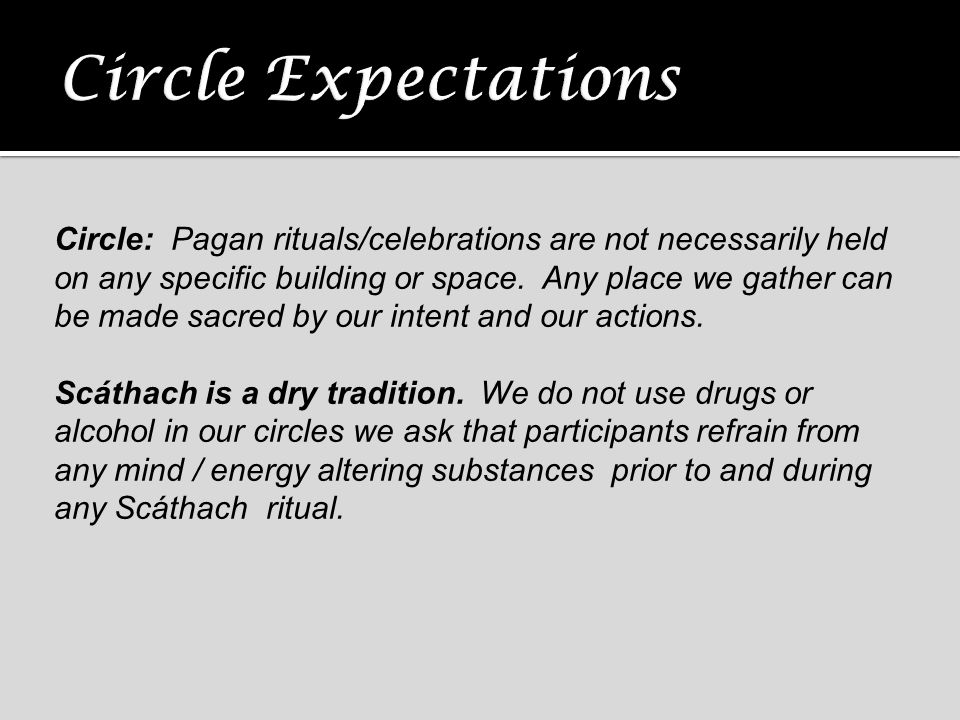 Circle: Pagan rituals/celebrations are not necessarily held on any specific building or space. Any place we gather can be made sacred by our intent an