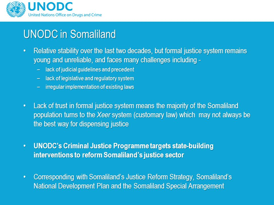 UNODC in Somaliland Relative stability over the last two decades, but formal justice system remains young and unreliable, and faces many challenges in