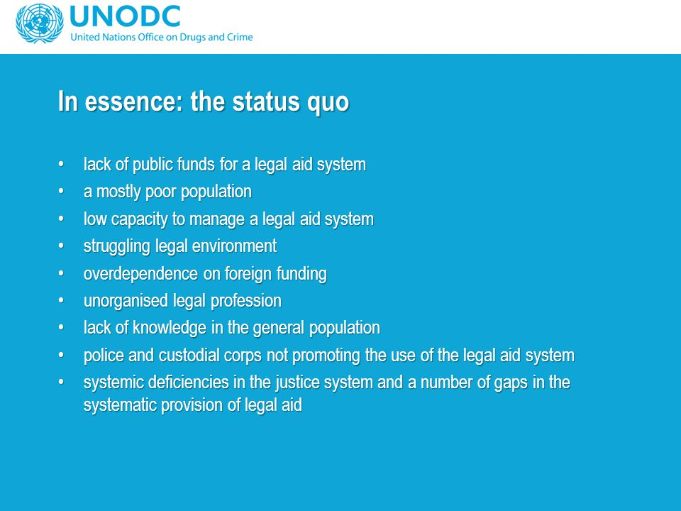 In essence: the status quo lack of public funds for a legal aid systemlack of public funds for a legal aid system a mostly poor populationa mostly poo