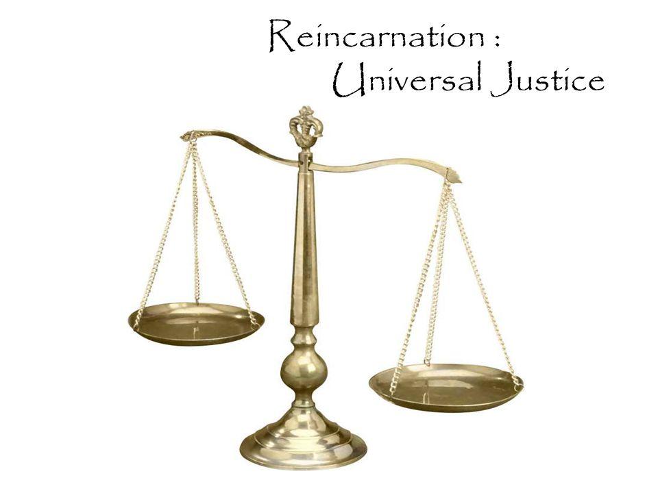 Reincarnation : Universal Justice