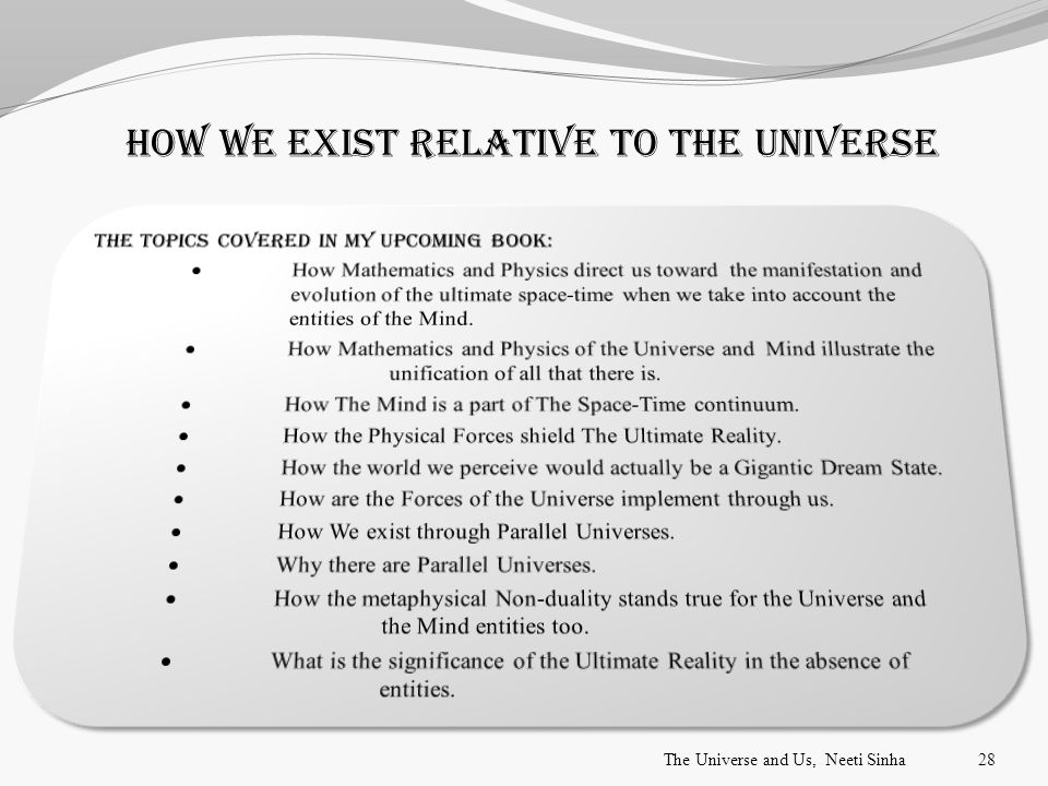 How we exist relative to the universe The Universe and Us, Neeti Sinha28