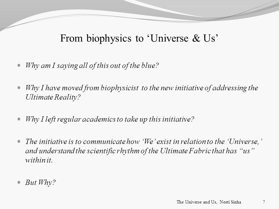 From biophysics to 'Universe & Us' Why am I saying all of this out of the blue.