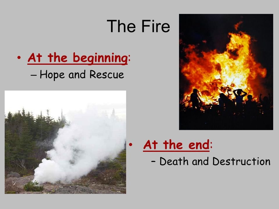The Fire At the beginning: – Hope and Rescue At the end: – Death and Destruction