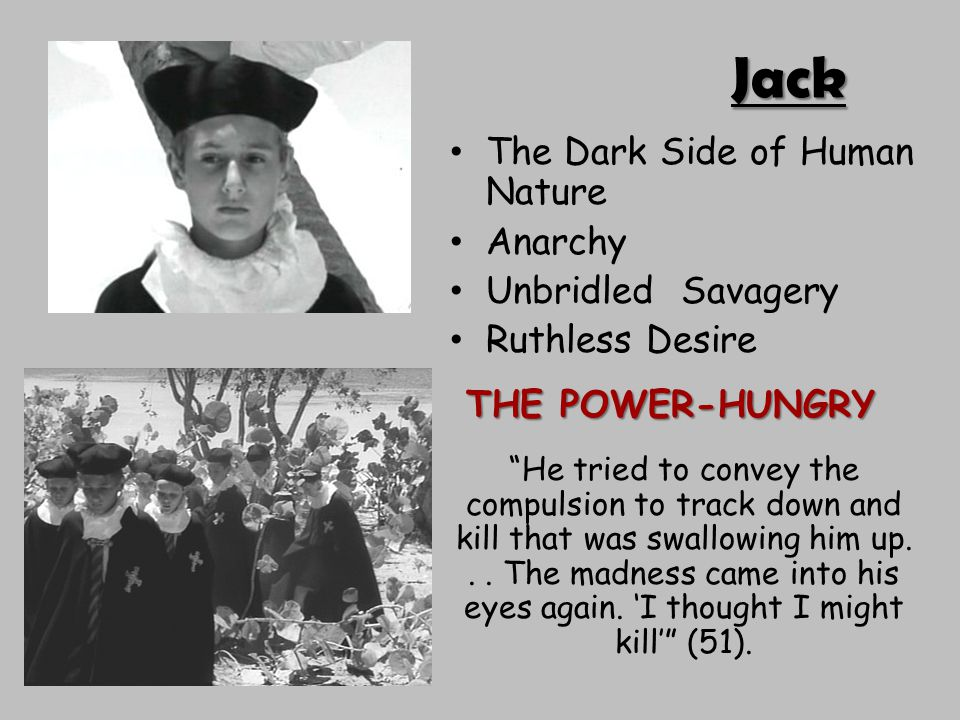 Jack The Dark Side of Human Nature Anarchy Unbridled Savagery Ruthless Desire THE POWER-HUNGRY THE POWER-HUNGRY He tried to convey the compulsion to track down and kill that was swallowing him up...
