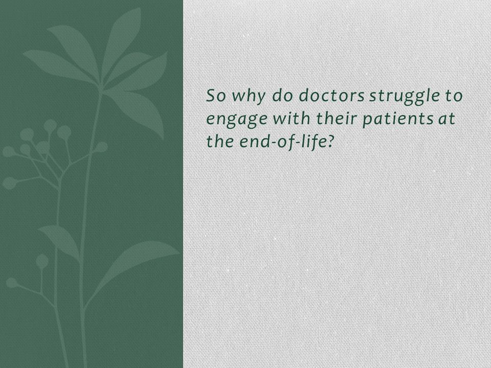 So why do doctors struggle to engage with their patients at the end-of-life