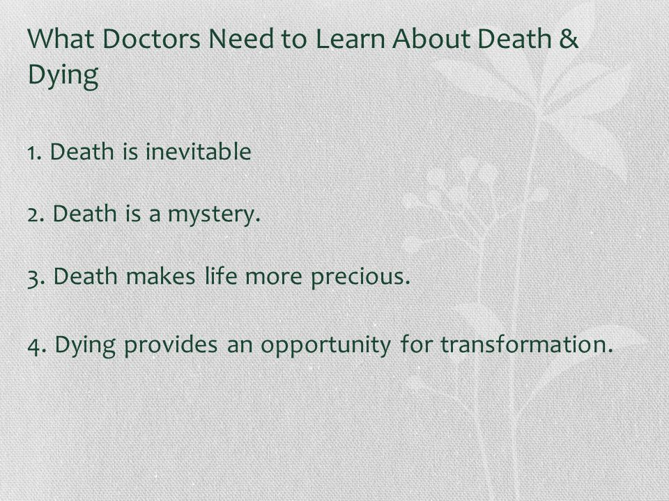 What Doctors Need to Learn About Death & Dying 1. Death is inevitable 2.