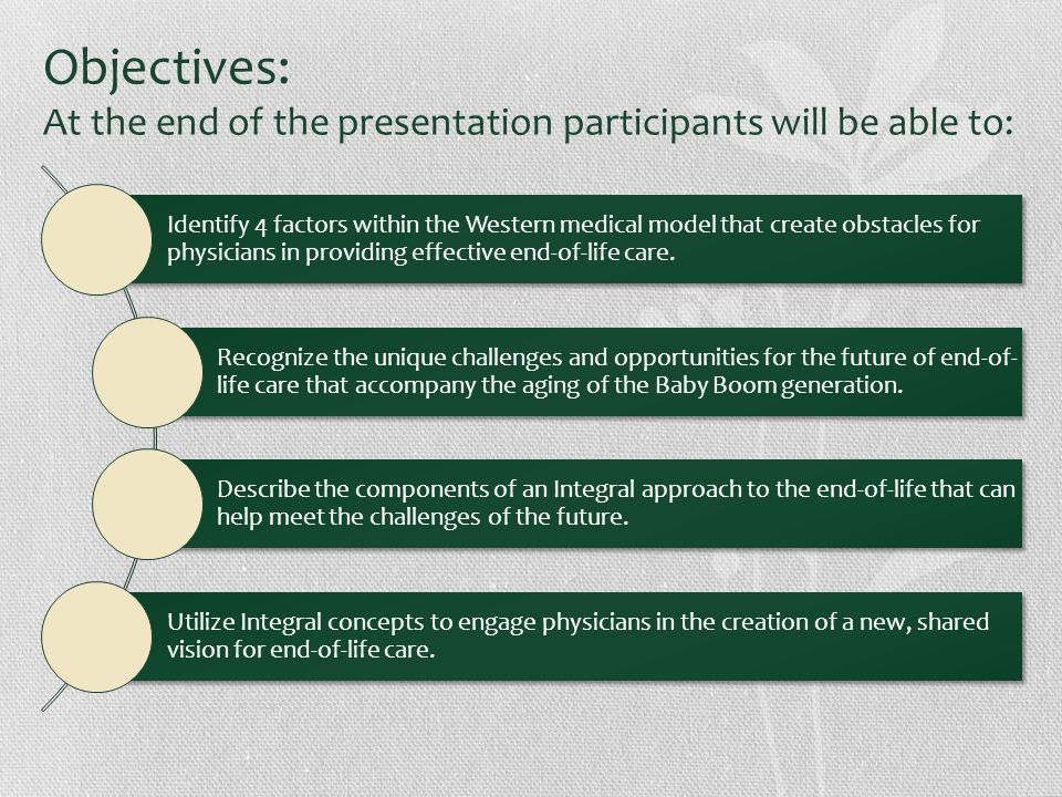 Objectives: At the end of the presentation participants will be able to: Identify 4 factors within the Western medical model that create obstacles for physicians in providing effective end-of-life care.