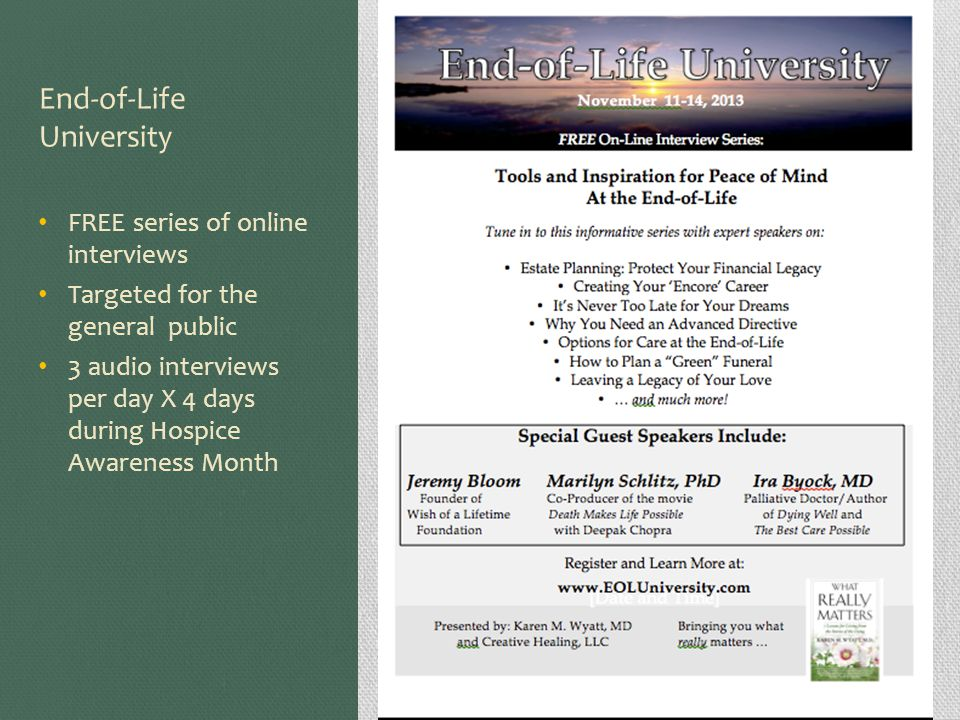 End-of-Life University FREE series of online interviews Targeted for the general public 3 audio interviews per day X 4 days during Hospice Awareness Month