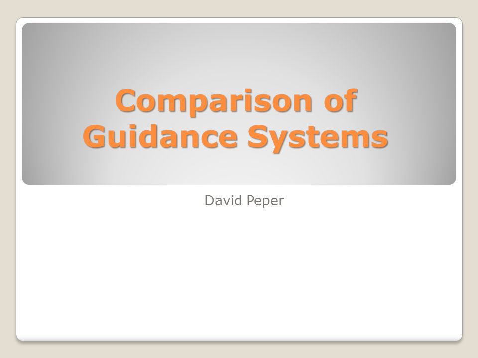 Comparison of Guidance Systems David Peper