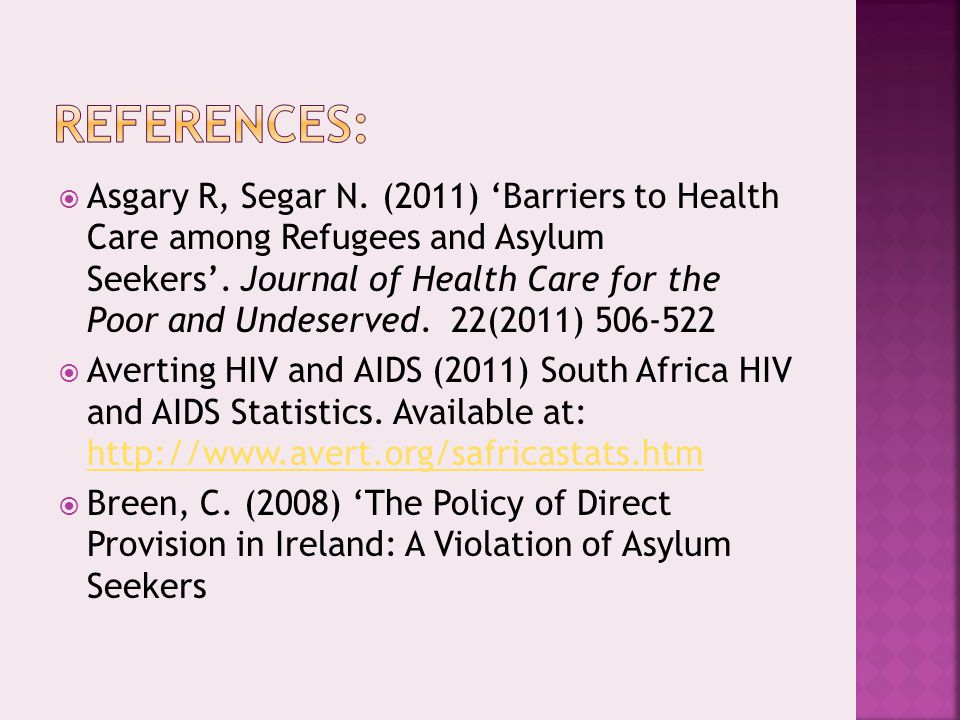  Asgary R, Segar N. (2011) 'Barriers to Health Care among Refugees and Asylum Seekers'.