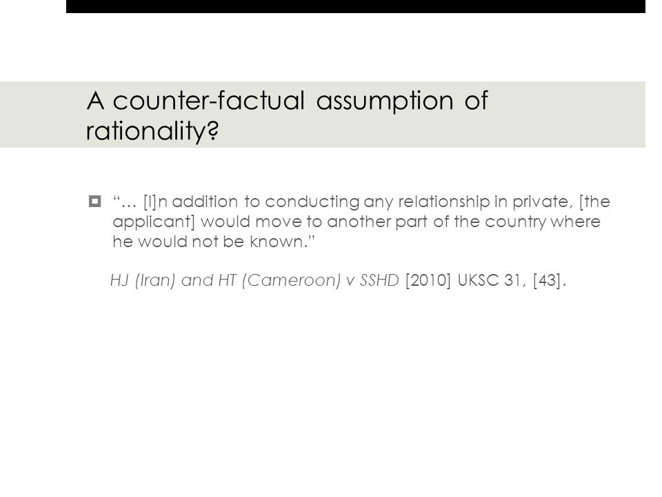 """A counter-factual assumption of rationality?  """"… [I]n addition to conducting any relationship in private, [the applicant] would move to another part"""