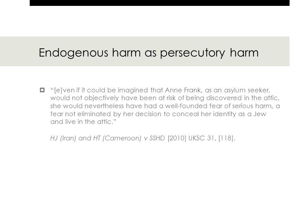 """Endogenous harm as persecutory harm  """"[e]ven if it could be imagined that Anne Frank, as an asylum seeker, would not objectively have been at risk of"""