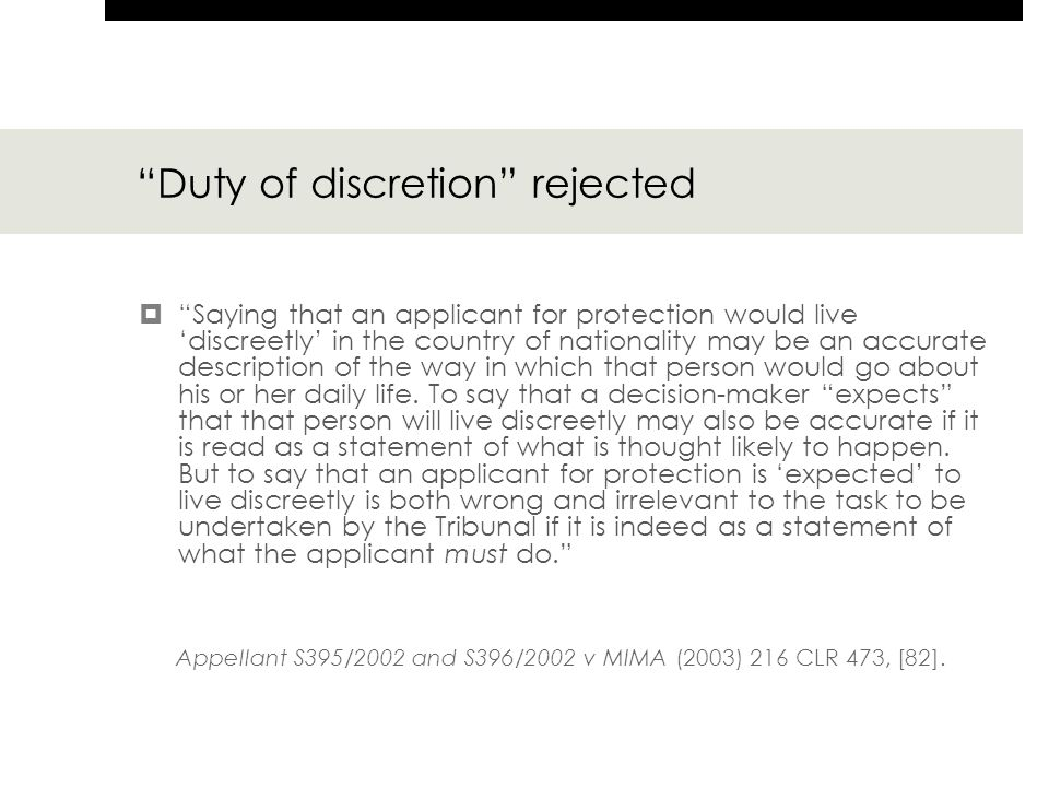 Duty of discretion rejected  Saying that an applicant for protection would live 'discreetly' in the country of nationality may be an accurate description of the way in which that person would go about his or her daily life.