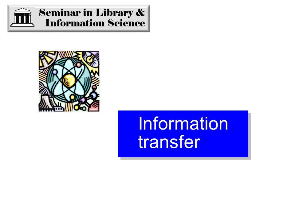 Information transfer Seminar in Library & Information Science