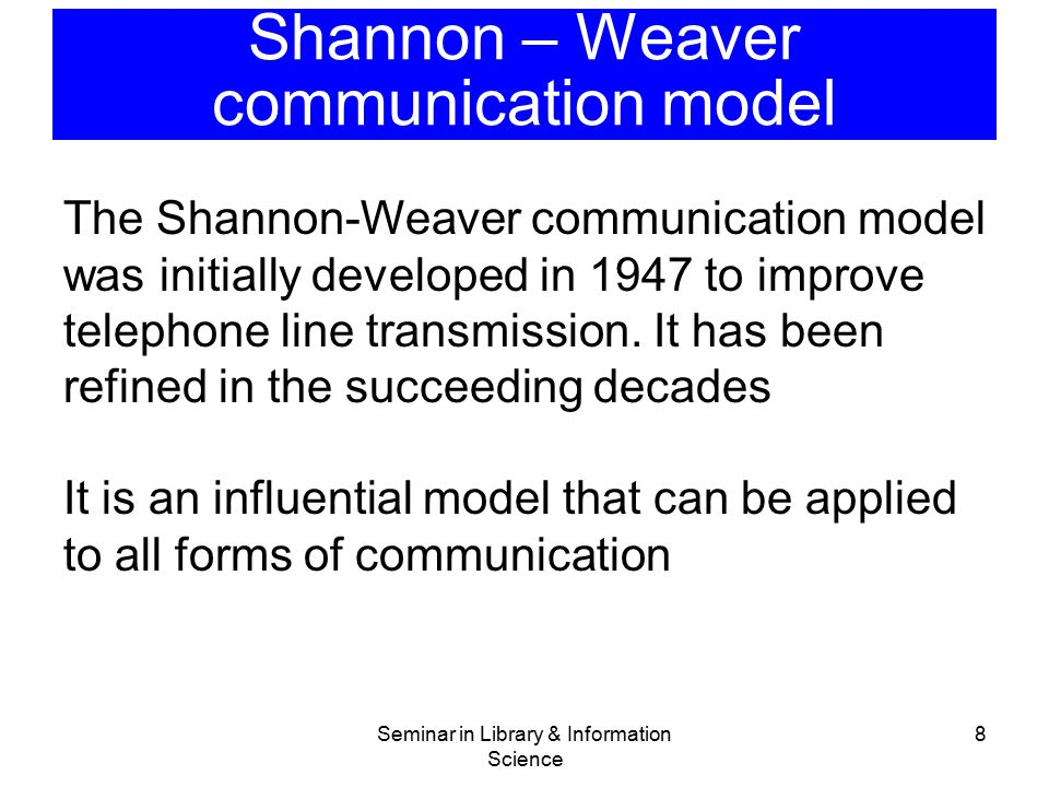 Shannon – Weaver communication model The Shannon-Weaver communication model was initially developed in 1947 to improve telephone line transmission. It