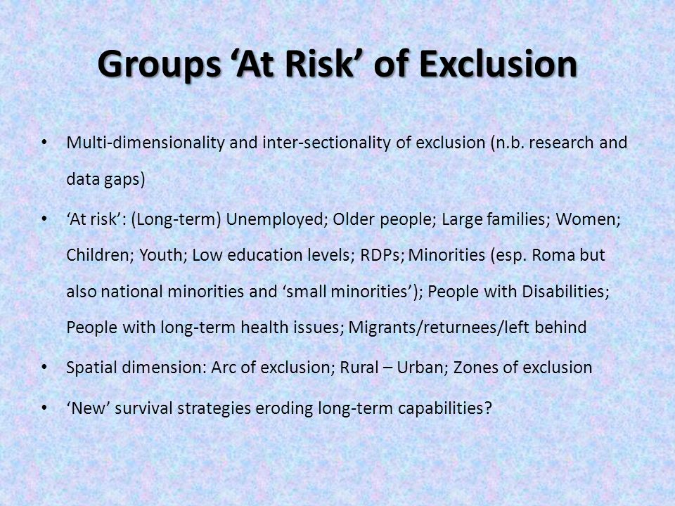 Groups 'At Risk' of Exclusion Multi-dimensionality and inter-sectionality of exclusion (n.b.