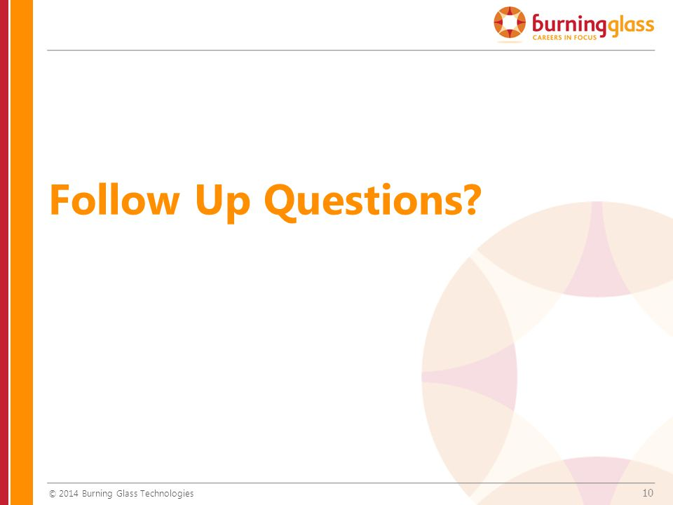 10 © 2014 Burning Glass Technologies Follow Up Questions