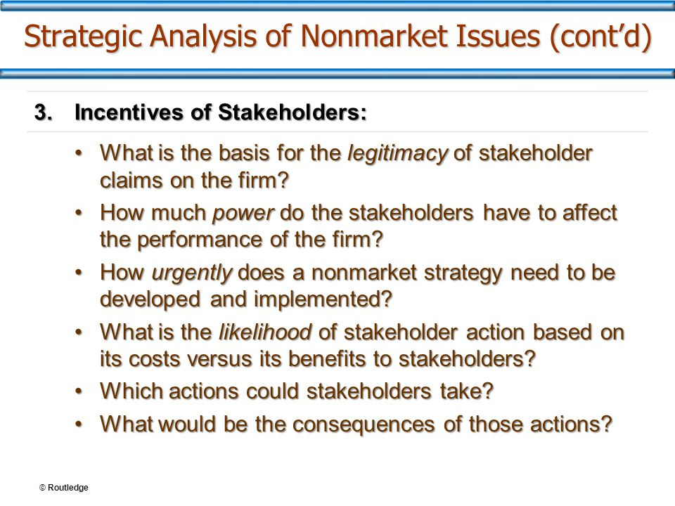 © Routledge Strategic Analysis of Nonmarket Issues (cont'd) 3.