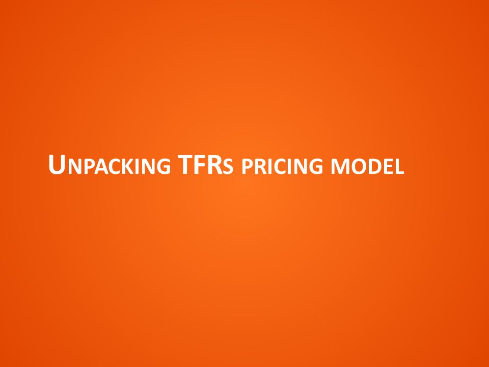 U NPACKING TFR S PRICING MODEL