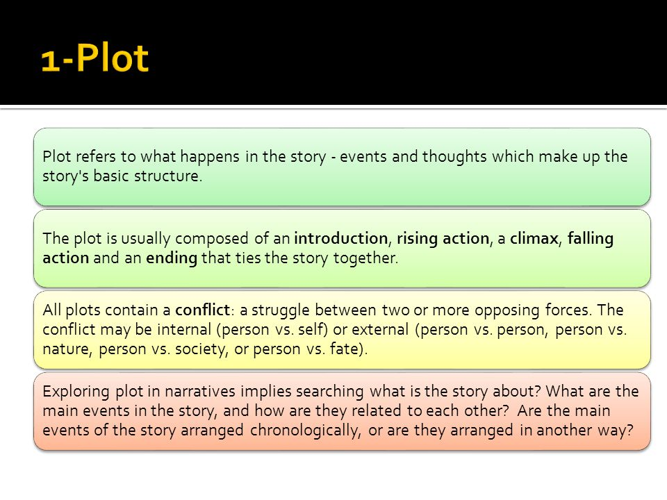 Plot refers to what happens in the story - events and thoughts which make up the story s basic structure.