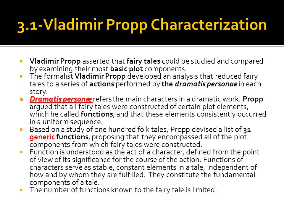  Vladimir Propp asserted that fairy tales could be studied and compared by examining their most basic plot components.