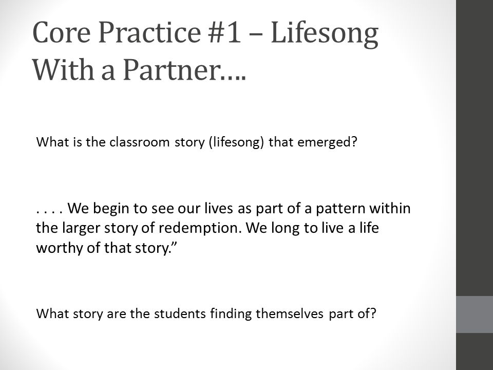 Core Practice #1 – Lifesong With a Partner…. What is the classroom story (lifesong) that emerged?.... We begin to see our lives as part of a pattern w