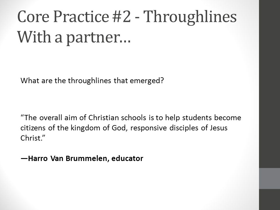 "Core Practice #2 - Throughlines With a partner… What are the throughlines that emerged? ""The overall aim of Christian schools is to help students beco"