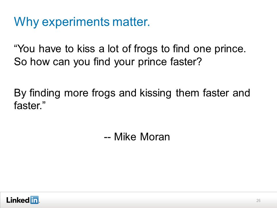 Why experiments matter. You have to kiss a lot of frogs to find one prince.