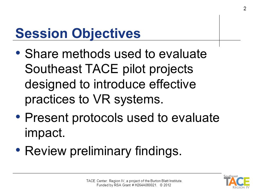 Overview Since late 2009, Southeast TACE has partnered with state vocational rehabilitation (VR) agencies to integrate innovative practices within the VR service delivery mainstream.