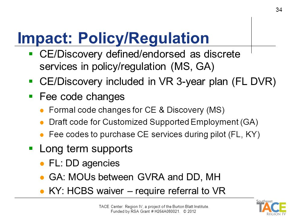Impact: Policy/Regulation  CE/Discovery defined/endorsed as discrete services in policy/regulation (MS, GA)  CE/Discovery included in VR 3-year plan