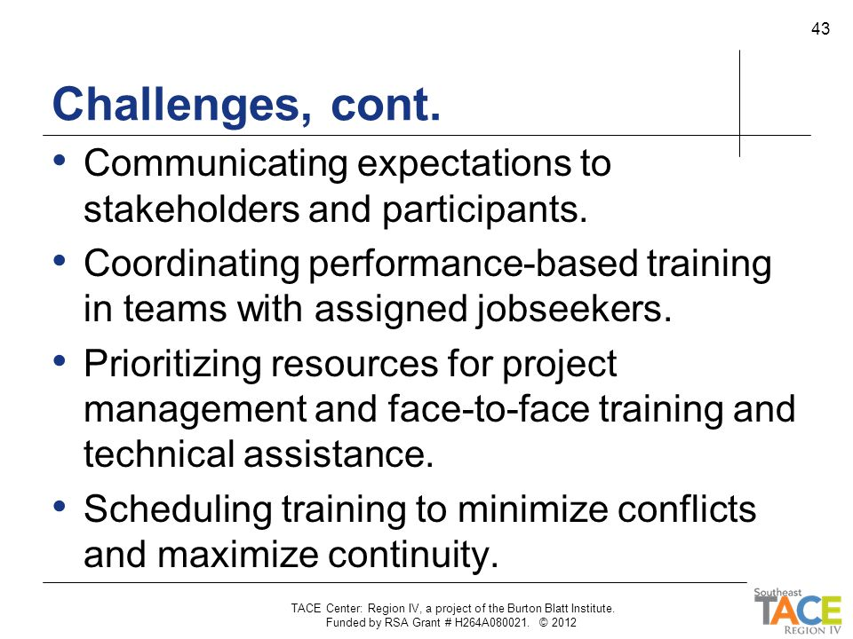 Challenges, cont. Communicating expectations to stakeholders and participants. Coordinating performance-based training in teams with assigned jobseeke