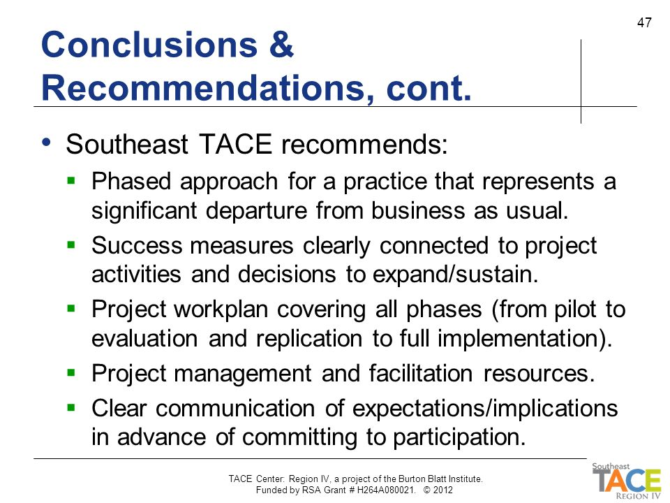 Conclusions & Recommendations, cont. Southeast TACE recommends:  Phased approach for a practice that represents a significant departure from business