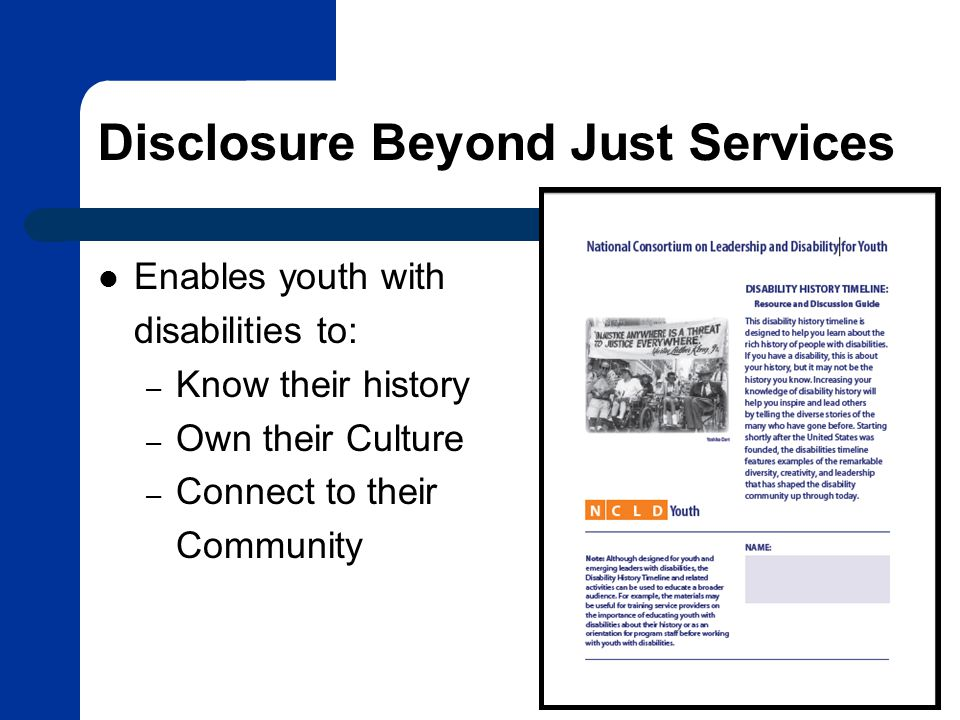 Disclosure Beyond Just Services Enables youth with disabilities to: – Know their history – Own their Culture – Connect to their Community