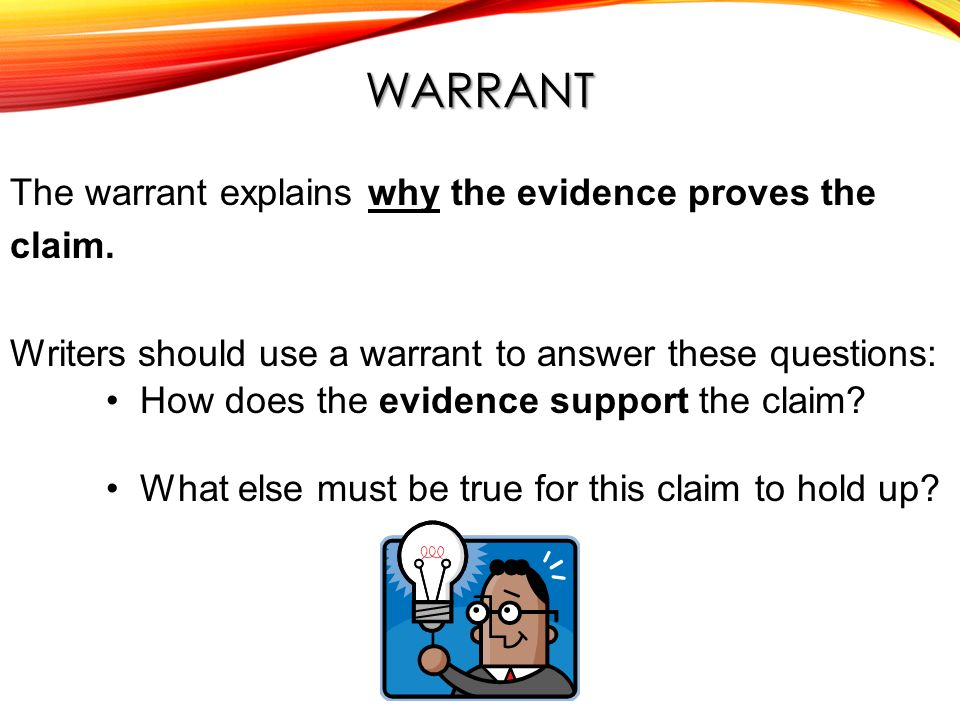 WARRANT The warrant explains why the evidence proves the claim.