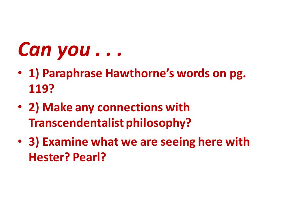 Can you... 1) Paraphrase Hawthorne's words on pg.