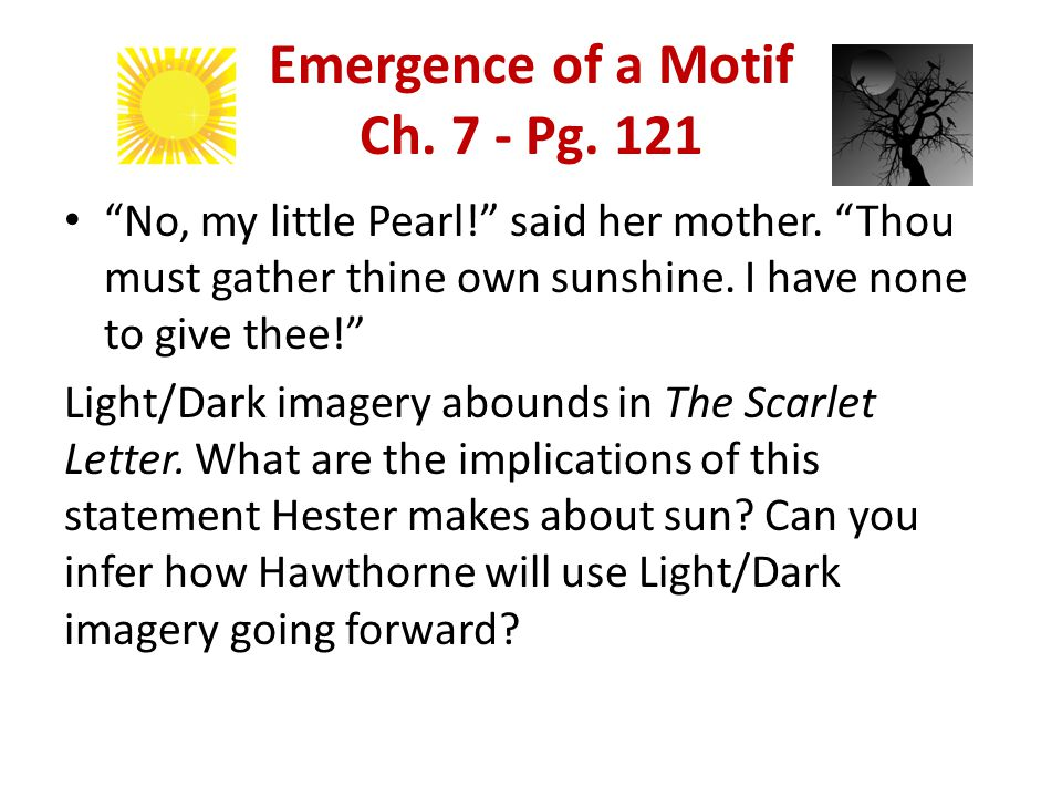 Emergence of a Motif Ch. 7 - Pg. 121 No, my little Pearl! said her mother.