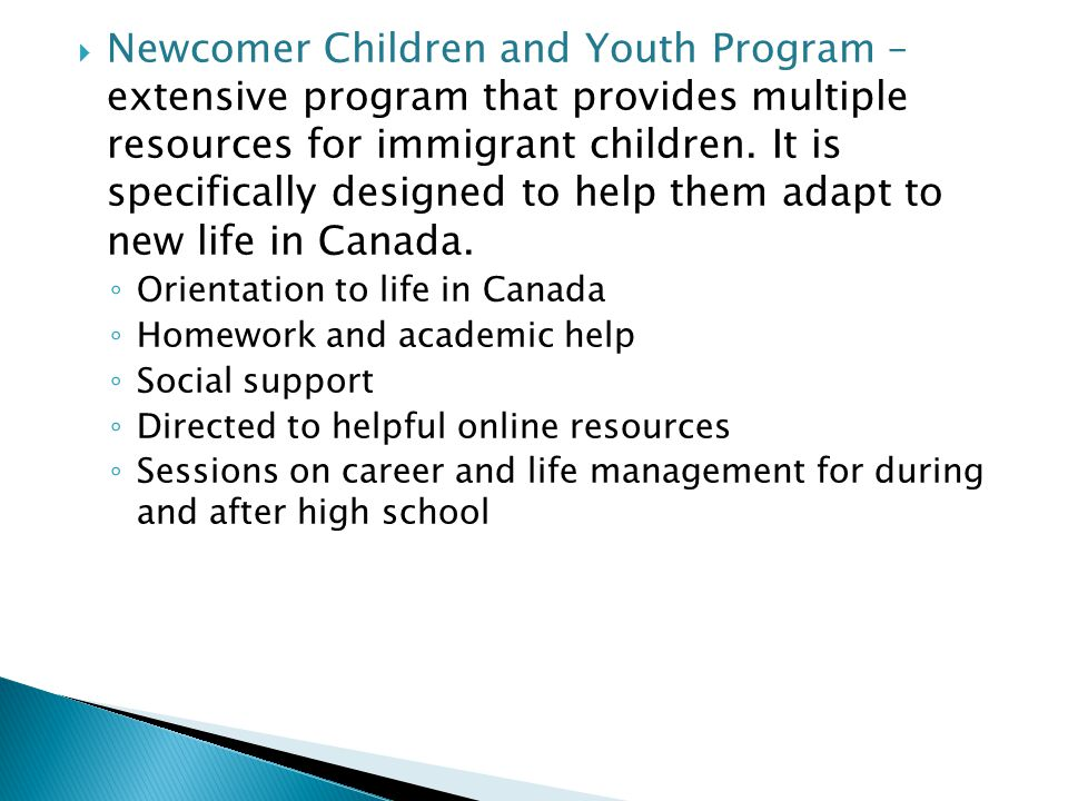  Newcomer Children and Youth Program – extensive program that provides multiple resources for immigrant children. It is specifically designed to help