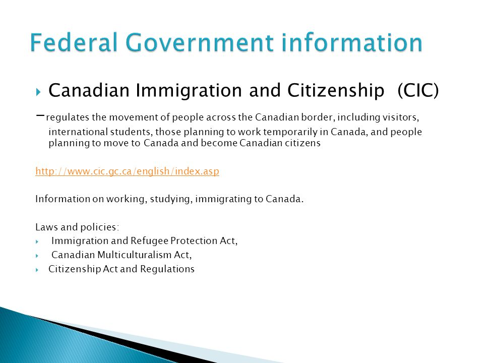  Canadian Immigration and Citizenship (CIC) - regulates the movement of people across the Canadian border, including visitors, international students