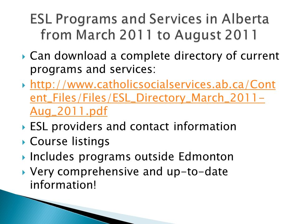  Can download a complete directory of current programs and services:  http://www.catholicsocialservices.ab.ca/Cont ent_Files/Files/ESL_Directory_Mar