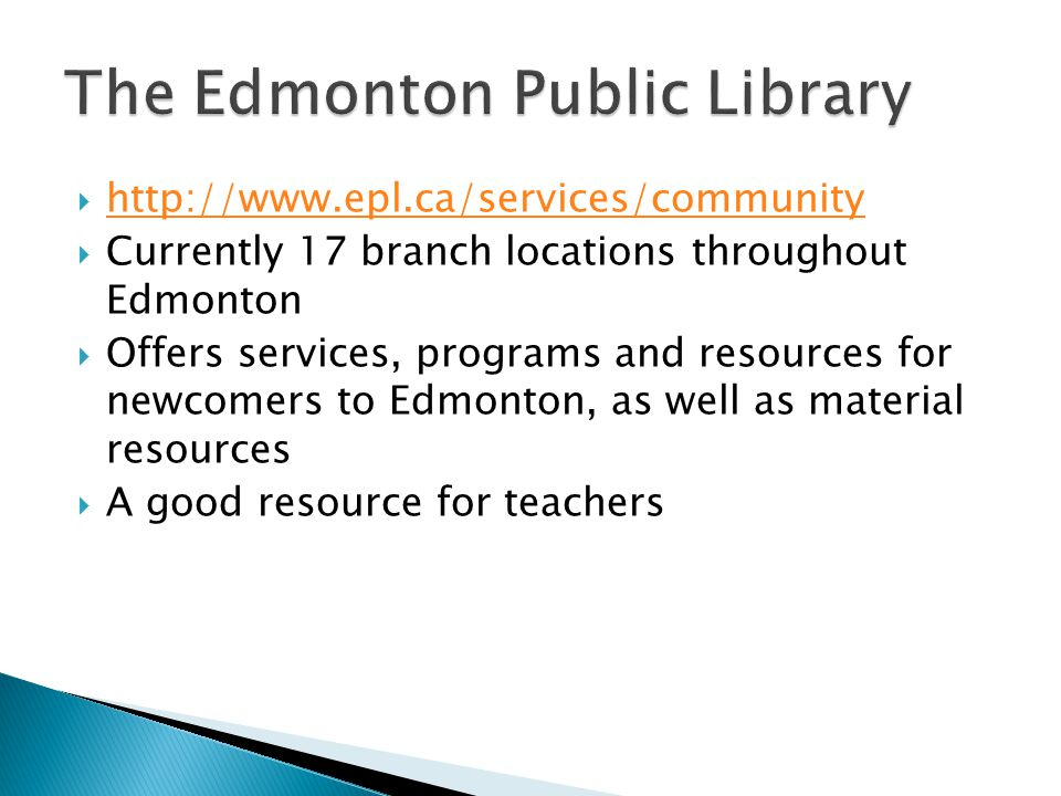  http://www.epl.ca/services/community http://www.epl.ca/services/community  Currently 17 branch locations throughout Edmonton  Offers services, pro