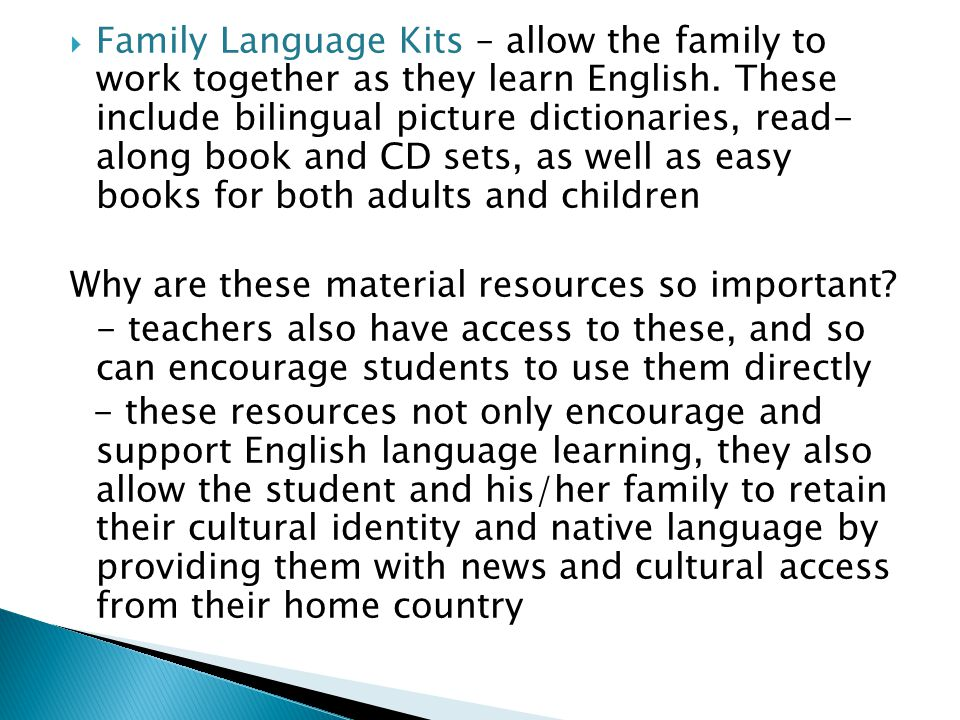  Family Language Kits – allow the family to work together as they learn English. These include bilingual picture dictionaries, read- along book and C