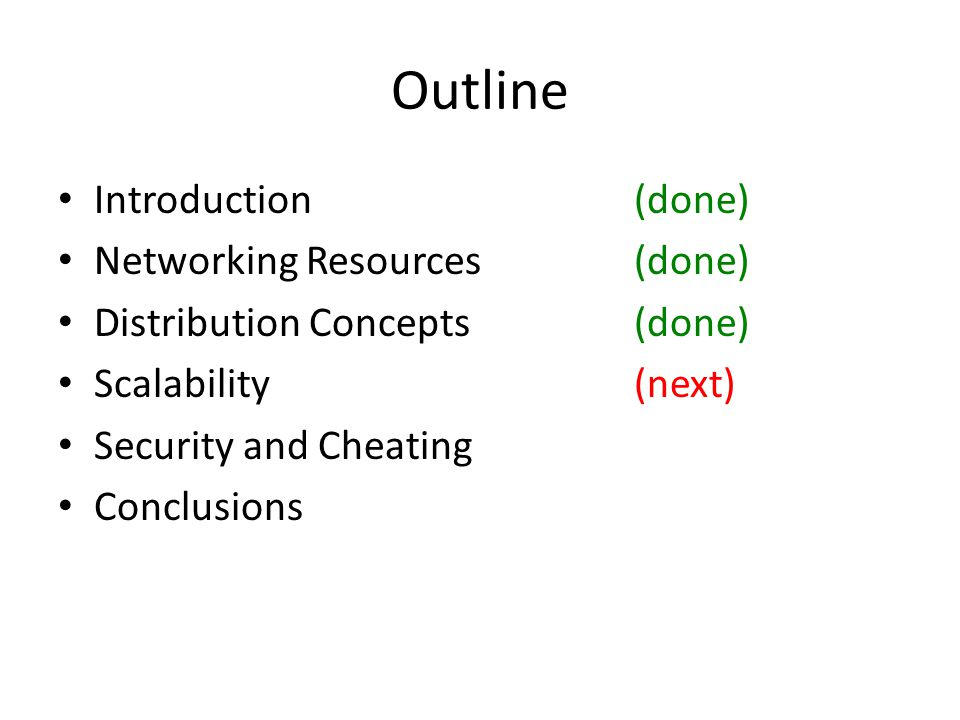 Outline Introduction(done) Networking Resources(done) Distribution Concepts(done) Scalability(next) Security and Cheating Conclusions