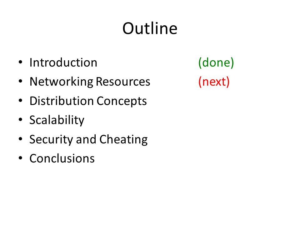 Outline Introduction(done) Networking Resources(next) Distribution Concepts Scalability Security and Cheating Conclusions