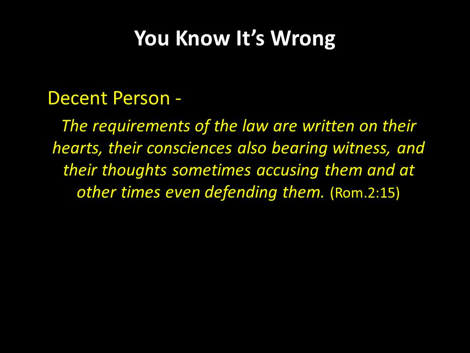 You Know It's Wrong Decent Person - The requirements of the law are written on their hearts, their consciences also bearing witness, and their thoughts sometimes accusing them and at other times even defending them.