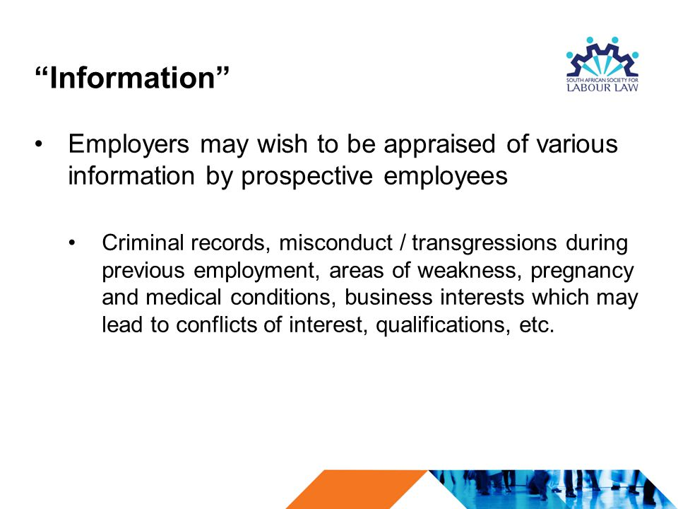 """""""Information"""" Employers may wish to be appraised of various information by prospective employees Criminal records, misconduct / transgressions during"""
