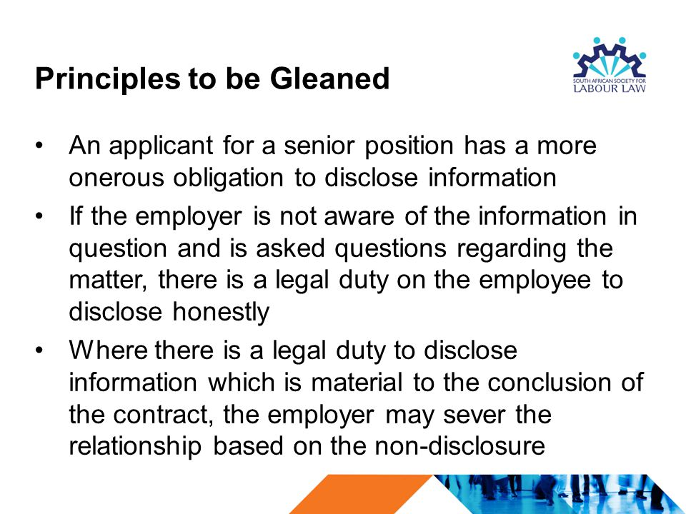 Principles to be Gleaned An applicant for a senior position has a more onerous obligation to disclose information If the employer is not aware of the